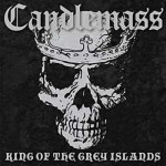 "Candlemass ""King Of The Grey Islands"""