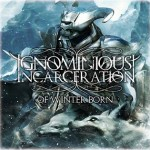 "Ignominious Incarceration ""Of Winter Born"""