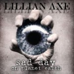 "Lillian Axe ""Sad Day On Planet Earth"""