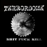 "Terrordome ""Shit Fuck Kill"""