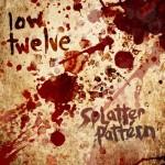 """Low Twelve """"Splatter Pattern"""""""