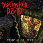 "Disfigured Dead ""Visions of Death"""