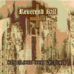 "Reverend Kill ""His Blood, Our Victory"""