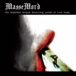 "Massemord ""The Madness Tongue Devouring Juices of Livid Hope"""