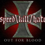 "Speed Kill Hate ""Out for Blood"""