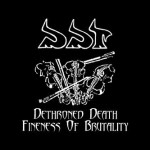 "DDT ""Dethroned Death / Fineness of Brutality"""