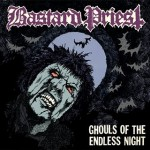 "Bastard Priest ""Ghouls of the Endless Night"""