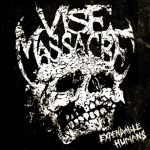 "Vise Massacre ""Expendable Humans"""