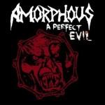"Amorphous ""A Perfect Evil"""