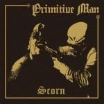 "Primitive Man ""Scorn"""