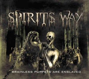 Spirits Way  - Brainless Puppets Are Enslaved
