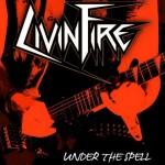 "Livin Fire ""Under the Spell"""