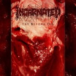 "Incarnated ""Try Before Die"""