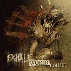 Exhale When Worlds Collide