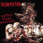"""Incinerator """"Rotten Flesh Macabre"""""""