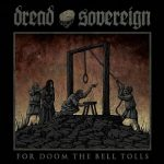 "Dread Sovereign ""For Doom the Bell Tolls"""
