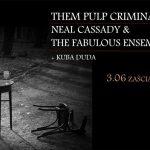 Them Pulp Criminals, Neal Cassady & The Fabulous Ensamble + Kuba Duda; Kraków, Klub Zaścianek; 3.06.2017