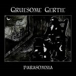 "Gruesome Gertie ""Parasomnia"""